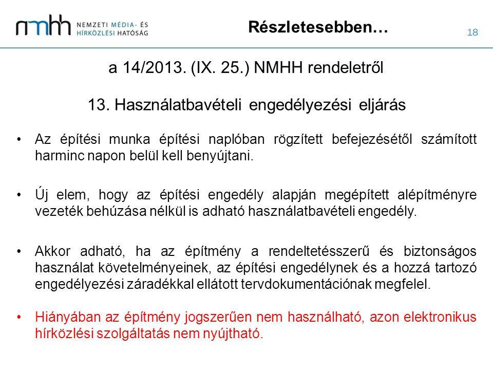 18 Részletesebben… a 14/2013. (IX. 25.) NMHH rendeletről Az építési munka építési naplóban rögzített befejezésétől számított harminc napon belül kell
