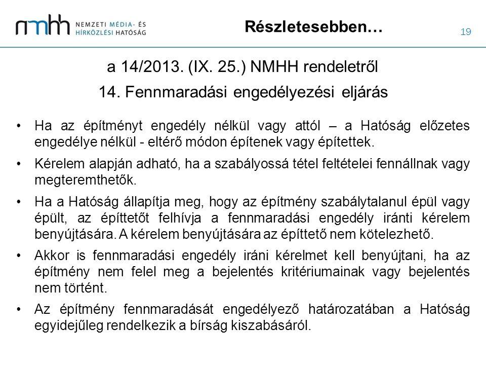 19 Részletesebben… a 14/2013. (IX. 25.) NMHH rendeletről Ha az építményt engedély nélkül vagy attól – a Hatóság előzetes engedélye nélkül - eltérő mód