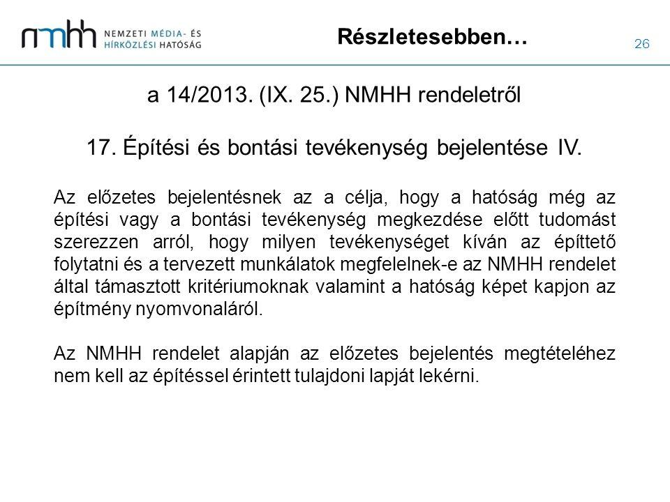 26 Részletesebben… a 14/2013. (IX. 25.) NMHH rendeletről Az előzetes bejelentésnek az a célja, hogy a hatóság még az építési vagy a bontási tevékenysé