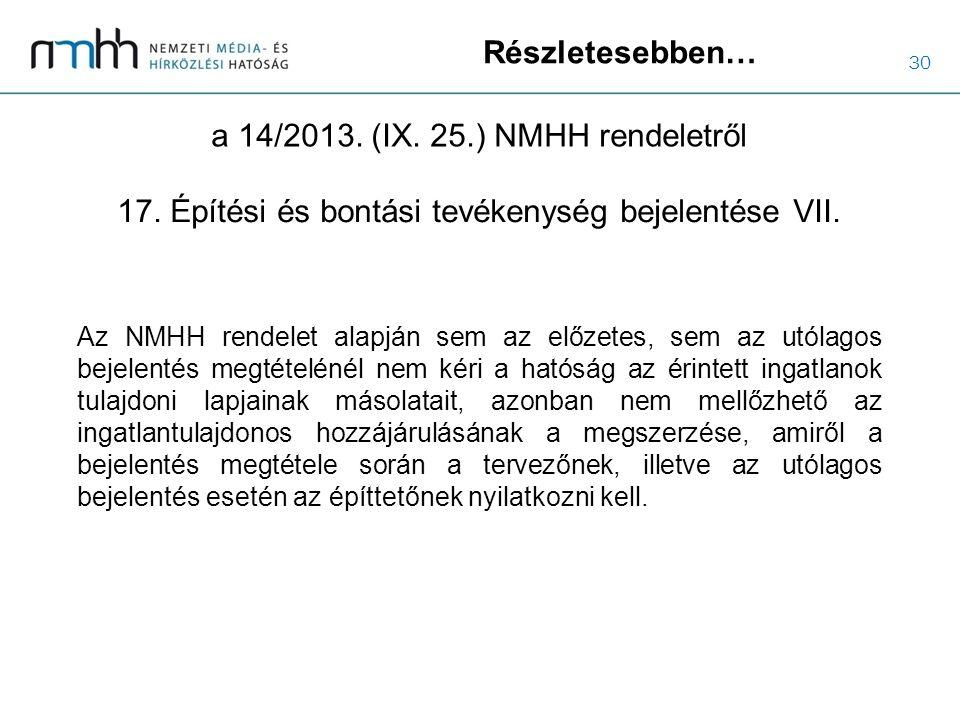 30 Részletesebben… a 14/2013. (IX. 25.) NMHH rendeletről Az NMHH rendelet alapján sem az előzetes, sem az utólagos bejelentés megtételénél nem kéri a