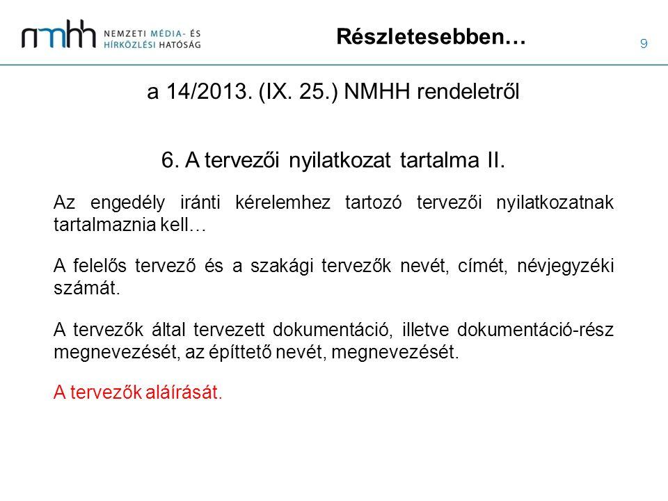 9 Részletesebben… a 14/2013. (IX. 25.) NMHH rendeletről 6. A tervezői nyilatkozat tartalma II. Az engedély iránti kérelemhez tartozó tervezői nyilatko