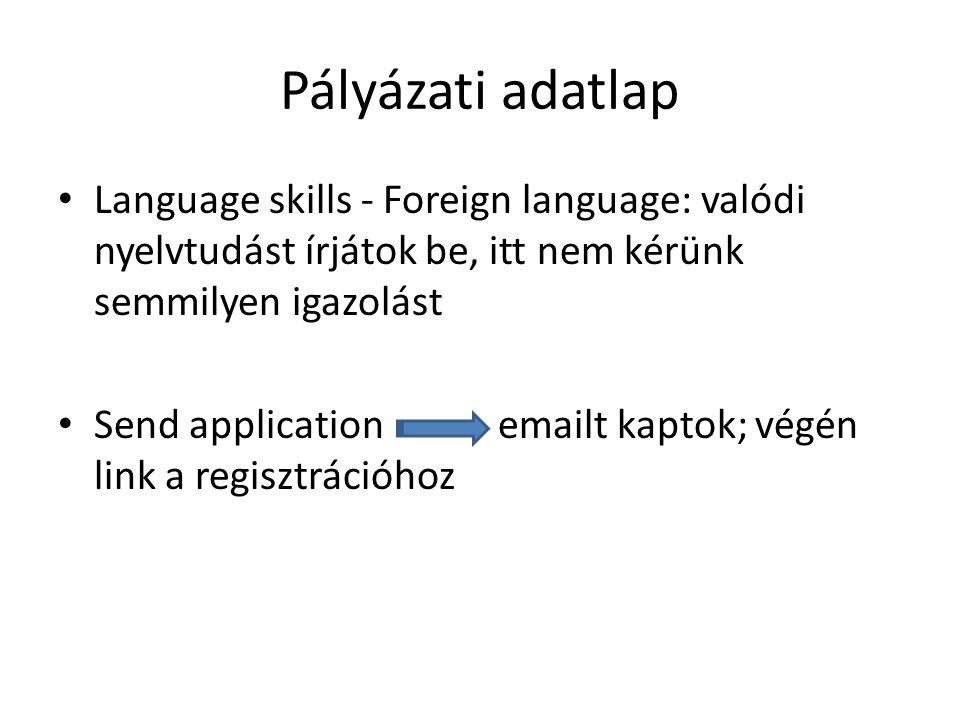 Pályázati adatlap Language skills - Foreign language: valódi nyelvtudást írjátok be, itt nem kérünk semmilyen igazolást Send application emailt kaptok; végén link a regisztrációhoz