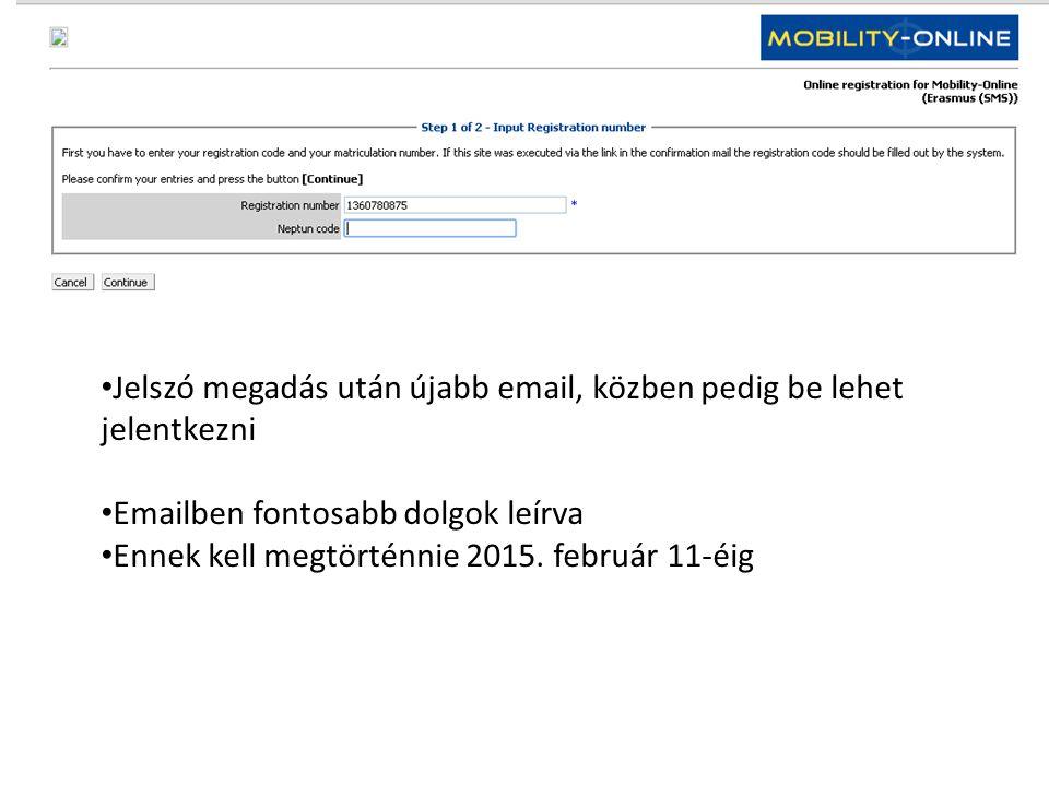 Jelszó megadás után újabb email, közben pedig be lehet jelentkezni Emailben fontosabb dolgok leírva Ennek kell megtörténnie 2015.
