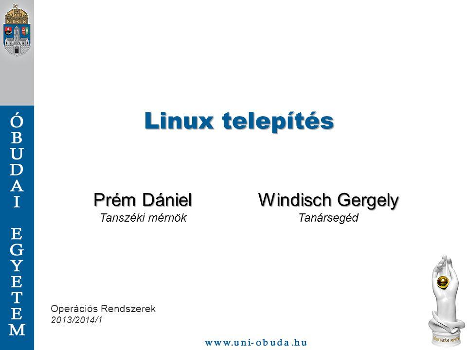 Linux telepítés Prém Dániel Tanszéki mérnök Windisch Gergely Tanársegéd Operációs Rendszerek 2013/2014/1