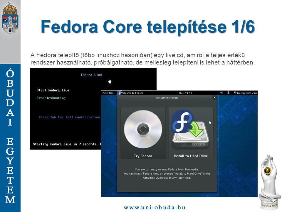 Fedora Core telepítése 1/6 A Fedora telepítő (több linuxhoz hasonlóan) egy live cd, amiről a teljes értékű rendszer használható, próbálgatható, de mellesleg telepíteni is lehet a háttérben.