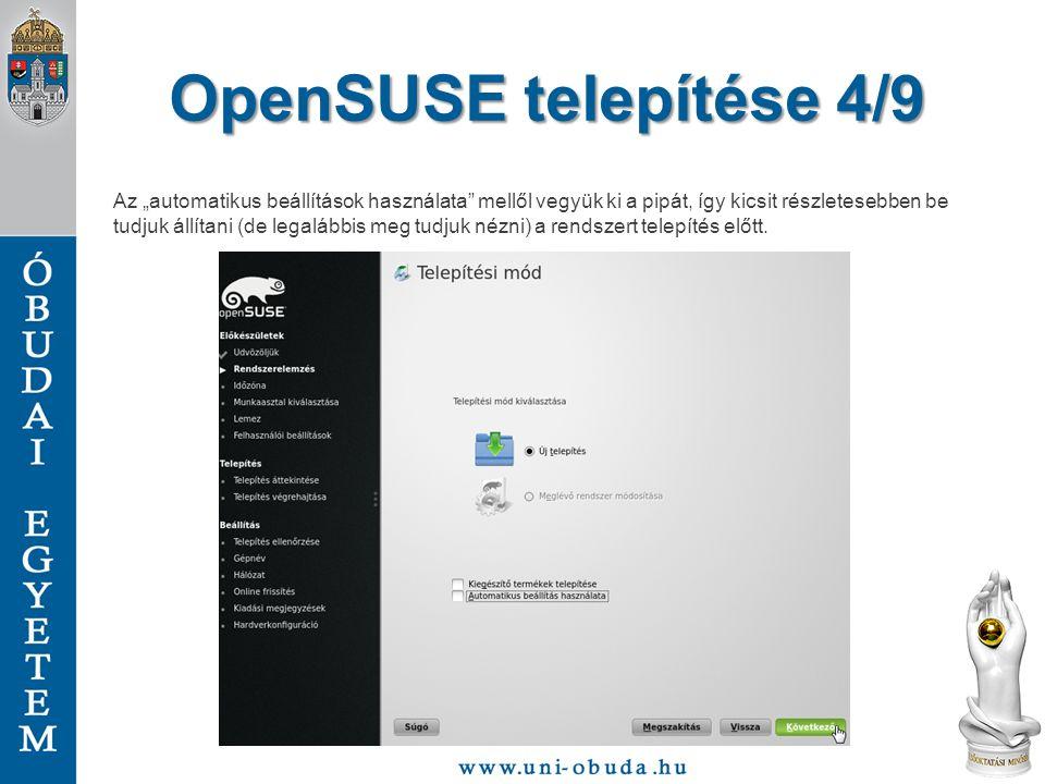 """OpenSUSE telepítése 4/9 Az """"automatikus beállítások használata mellől vegyük ki a pipát, így kicsit részletesebben be tudjuk állítani (de legalábbis meg tudjuk nézni) a rendszert telepítés előtt."""