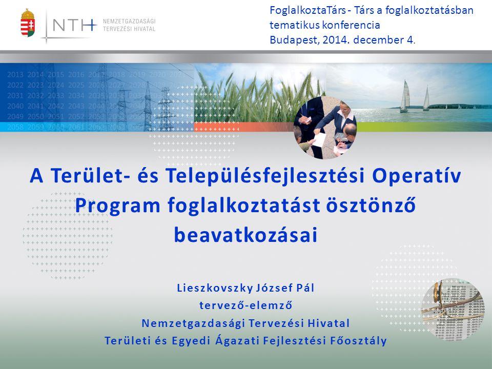 A Terület- és Településfejlesztési Operatív Program foglalkoztatást ösztönző beavatkozásai Lieszkovszky József Pál tervező-elemző Nemzetgazdasági Terv
