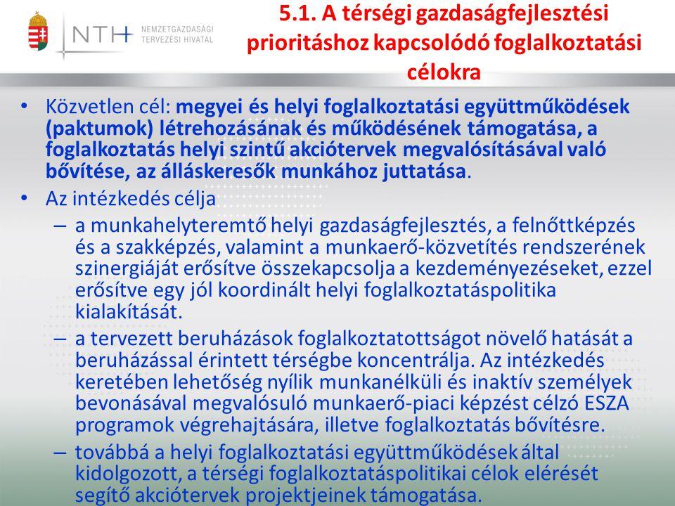 5.1. A térségi gazdaságfejlesztési prioritáshoz kapcsolódó foglalkoztatási célokra Közvetlen cél: megyei és helyi foglalkoztatási együttműködések (pak