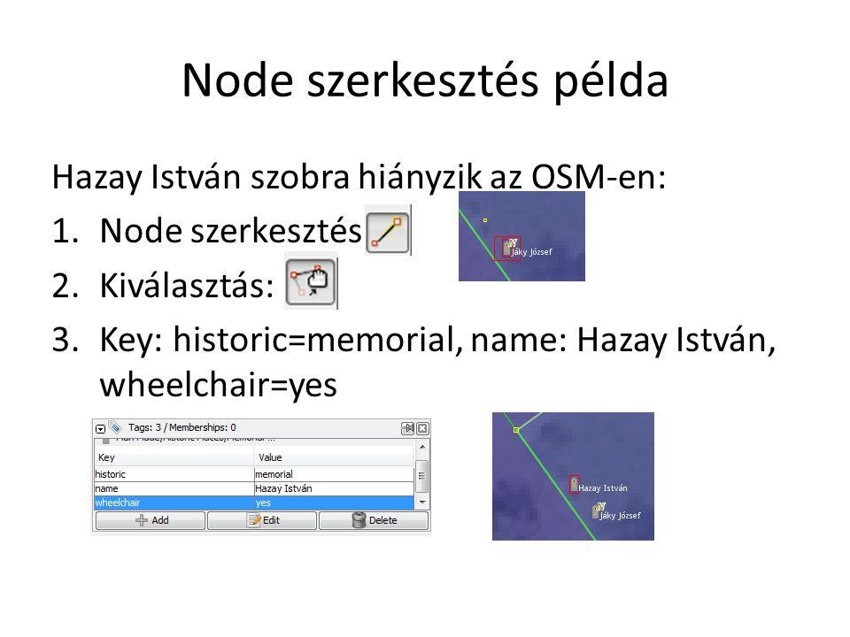 Node szerkesztés példa Hazay István szobra hiányzik az OSM-en: 1.Node szerkesztés 2.Kiválasztás: 3.Key: historic=memorial, name: Hazay István, wheelch