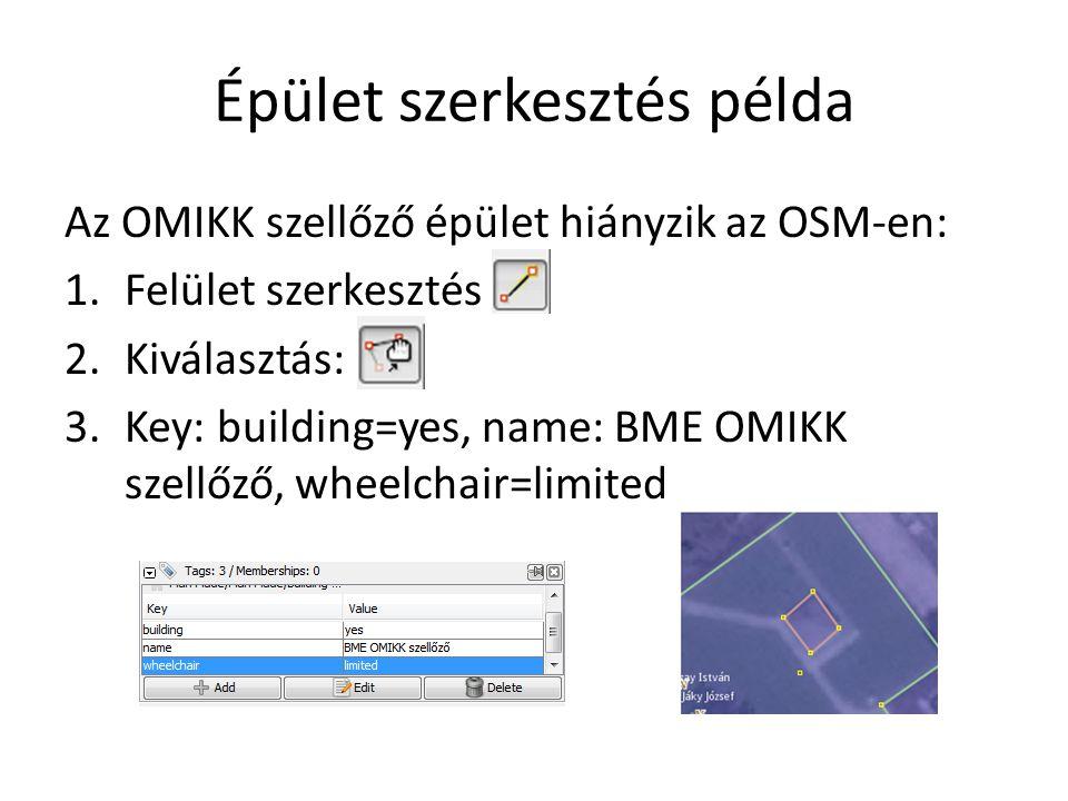 Épület szerkesztés példa Az OMIKK szellőző épület hiányzik az OSM-en: 1.Felület szerkesztés 2.Kiválasztás: 3.Key: building=yes, name: BME OMIKK szellő