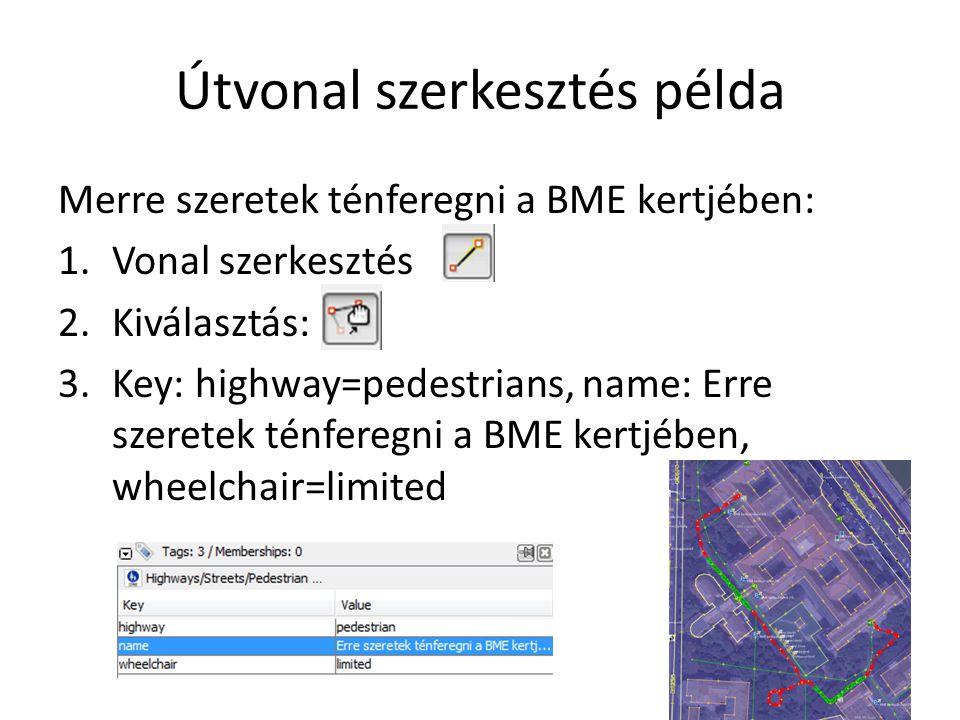 Útvonal szerkesztés példa Merre szeretek ténferegni a BME kertjében: 1.Vonal szerkesztés 2.Kiválasztás: 3.Key: highway=pedestrians, name: Erre szerete