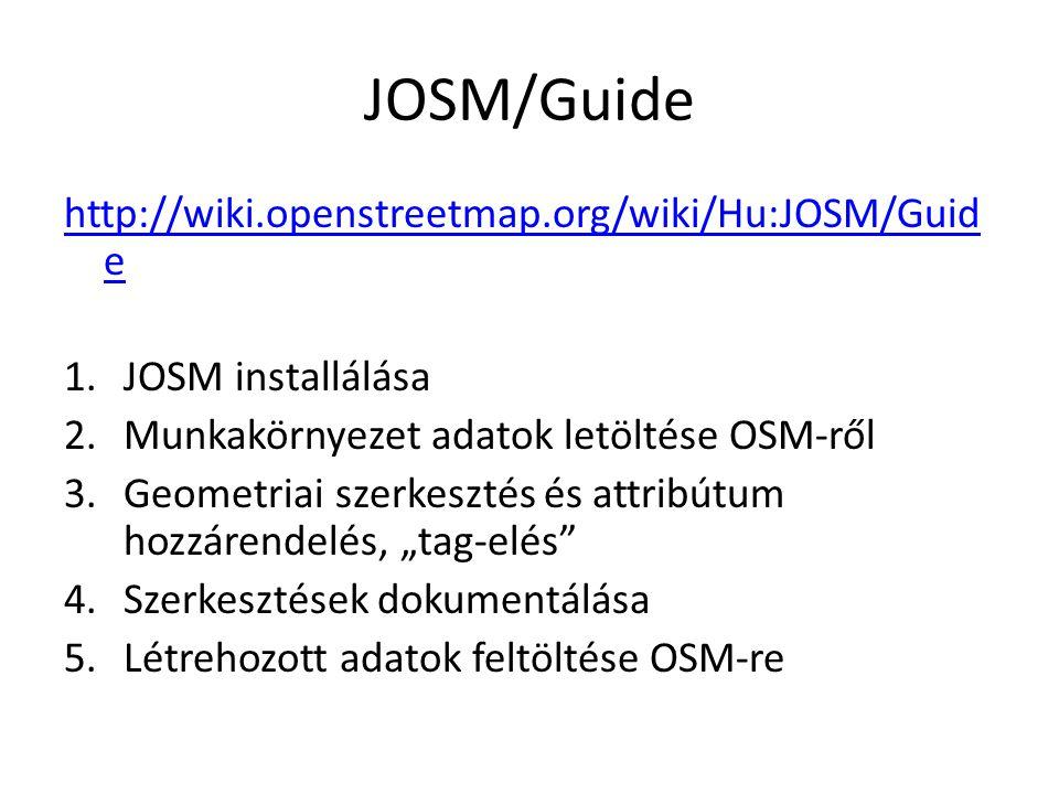 JOSM/Guide http://wiki.openstreetmap.org/wiki/Hu:JOSM/Guid e 1.JOSM installálása 2.Munkakörnyezet adatok letöltése OSM-ről 3.Geometriai szerkesztés és