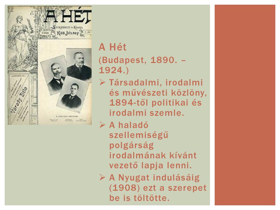 A Hét (Budapest, 1890. – 1924.)  Társadalmi, irodalmi és művészeti közlöny, 1894-től politikai és irodalmi szemle.  A haladó szellemiségű polgárság