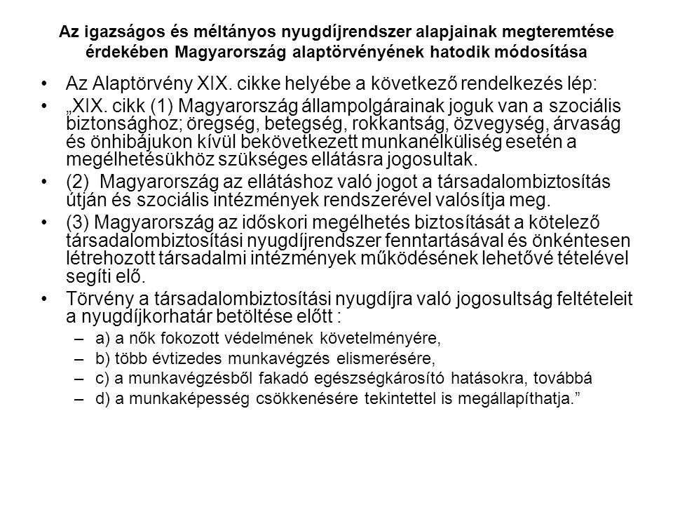 Az igazságos és méltányos nyugdíjrendszer alapjainak megteremtése érdekében Magyarország alaptörvényének hatodik módosítása Az Alaptörvény XIX.