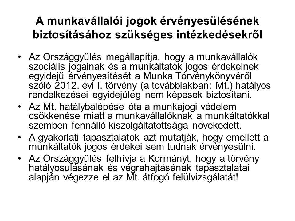 A munkavállalói jogok érvényesülésének biztosításához szükséges intézkedésekről Az Országgyűlés megállapítja, hogy a munkavállalók szociális jogainak és a munkáltatók jogos érdekeinek egyidejű érvényesítését a Munka Törvénykönyvéről szóló 2012.