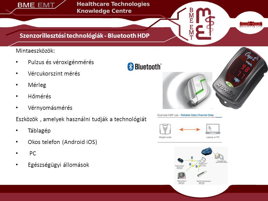 Szenzorillesztési technológiák - Bluetooth HDP Mintaeszközök: Pulzus és véroxigénmérés Vércukorszint mérés Mérleg Hőmérés Vérnyomásmérés Eszközök, amelyek használni tudják a technológiát Táblagép Okos telefon (Android iOS) PC Egészségügyi állomások