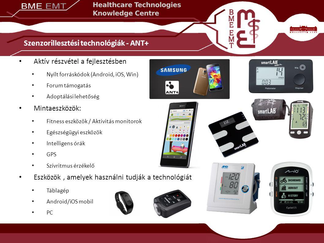 Szenzorillesztési technológiák - ANT+ Aktív részvétel a fejlesztésben Nyílt forráskódok (Android, iOS, Win) Forum támogatás Adoptálási lehetőség Mintaeszközök: Fitness eszközök / Aktivitás monitorok Egészségügyi eszközök Intelligens órák GPS Szívritmus érzékelő Eszközök, amelyek használni tudják a technológiát Táblagép Android/iOS mobil PC