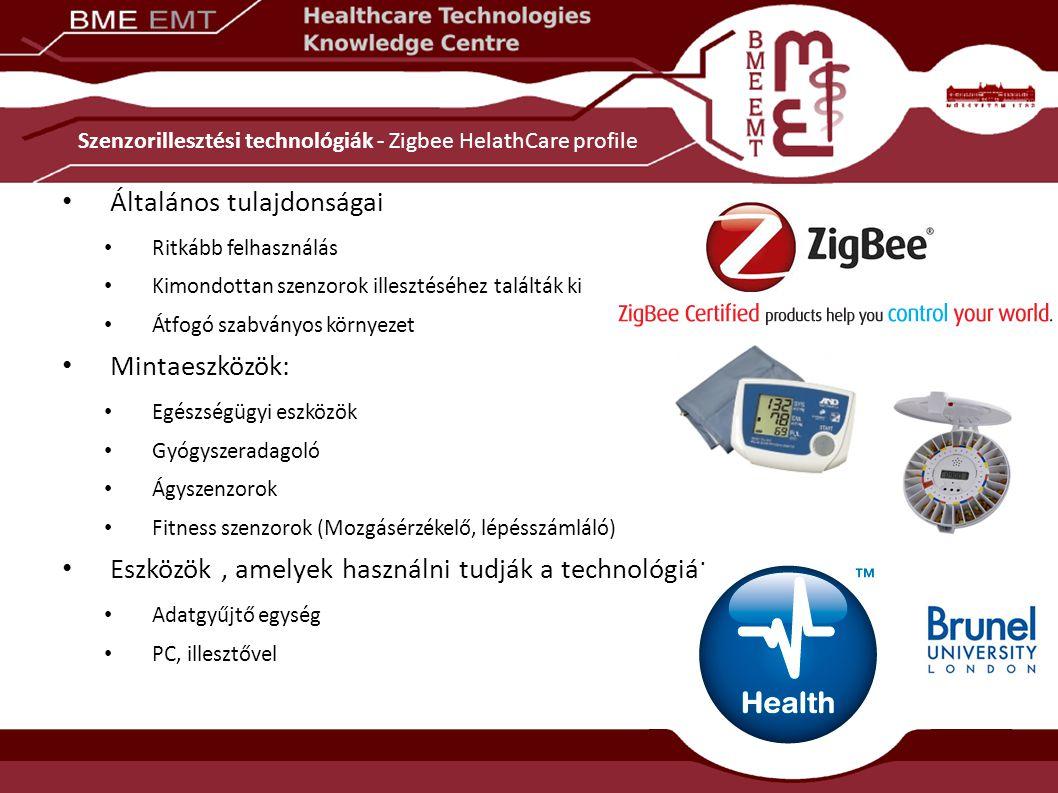 Szenzorillesztési technológiák - Zigbee HelathCare profile Általános tulajdonságai Ritkább felhasználás Kimondottan szenzorok illesztéséhez találták ki Átfogó szabványos környezet Mintaeszközök: Egészségügyi eszközök Gyógyszeradagoló Ágyszenzorok Fitness szenzorok (Mozgásérzékelő, lépésszámláló) Eszközök, amelyek használni tudják a technológiát Adatgyűjtő egység PC, illesztővel