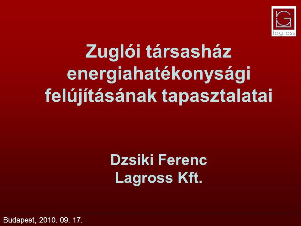 Zuglói társasház energiahatékonysági felújításának tapasztalatai Dzsiki Ferenc Lagross Kft. Budapest, 2010. 09. 17.