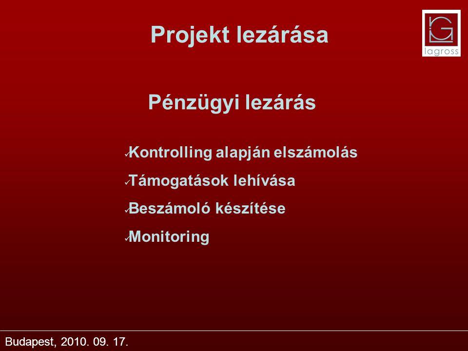 Projekt lezárása Budapest, 2010. 09. 17. Pénzügyi lezárás Kontrolling alapján elszámolás Támogatások lehívása Beszámoló készítése Monitoring