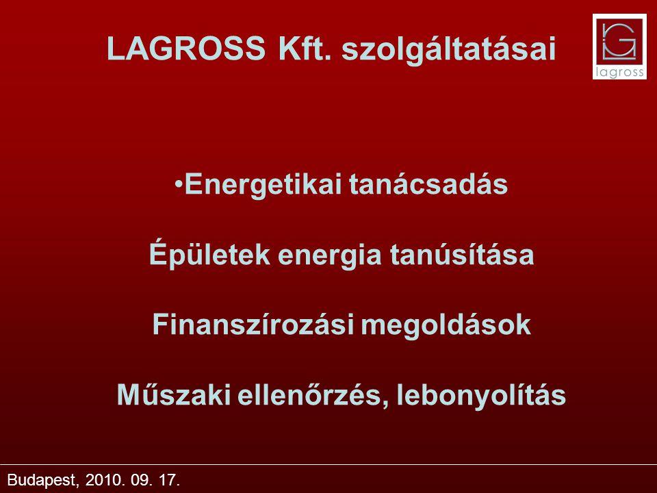LAGROSS Kft. szolgáltatásai Budapest, 2010. 09. 17. Energetikai tanácsadás Épületek energia tanúsítása Finanszírozási megoldások Műszaki ellenőrzés, l