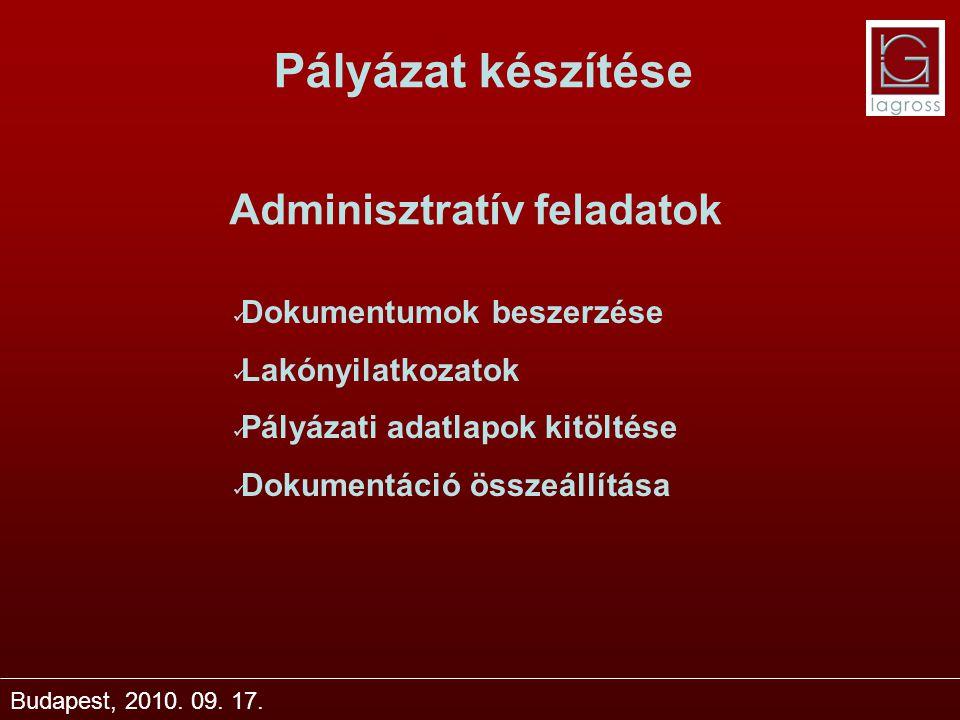 Pályázat készítése Budapest, 2010. 09. 17. Adminisztratív feladatok Dokumentumok beszerzése Lakónyilatkozatok Pályázati adatlapok kitöltése Dokumentác