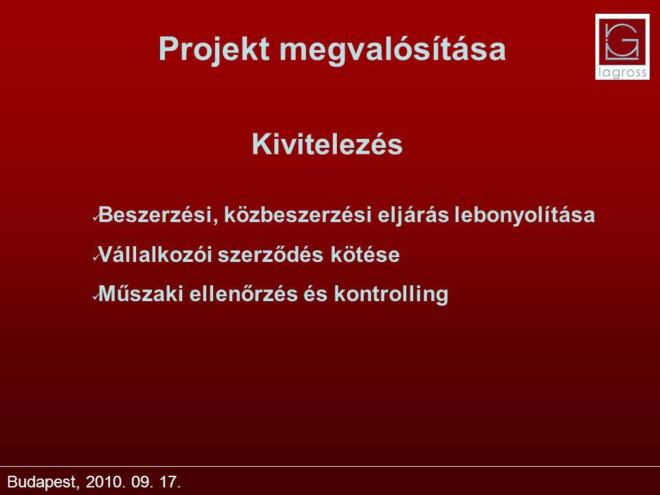 Projekt megvalósítása Budapest, 2010. 09. 17. Kivitelezés Beszerzési, közbeszerzési eljárás lebonyolítása Vállalkozói szerződés kötése Műszaki ellenőr
