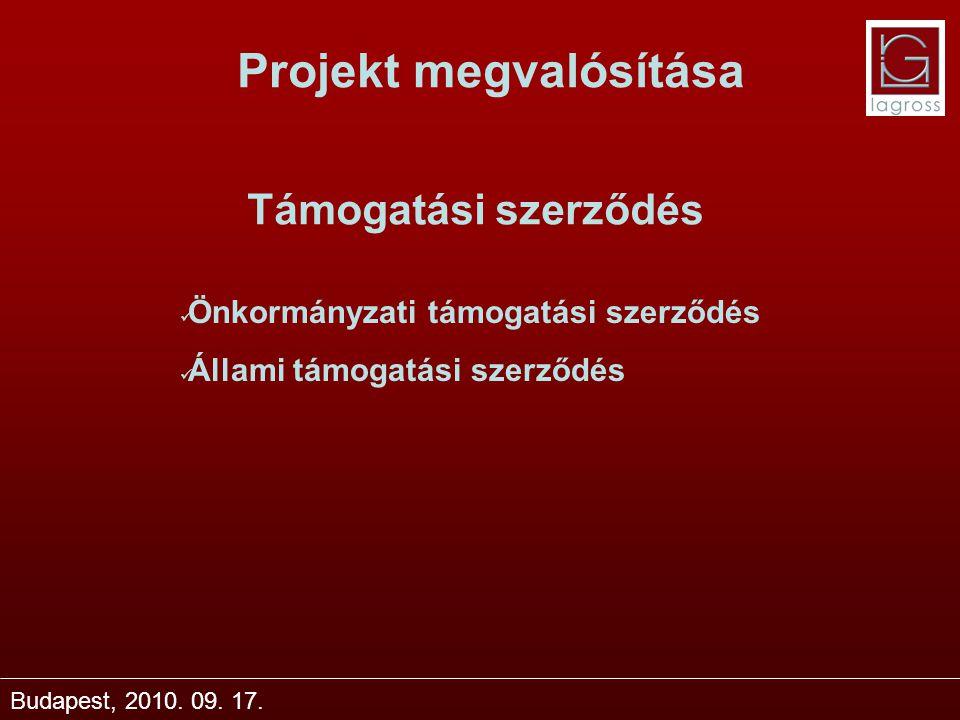 Projekt megvalósítása Budapest, 2010. 09. 17. Támogatási szerződés Önkormányzati támogatási szerződés Állami támogatási szerződés