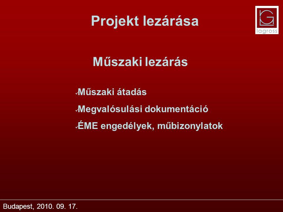 Projekt lezárása Budapest, 2010. 09. 17. Műszaki lezárás Műszaki átadás Megvalósulási dokumentáció ÉME engedélyek, műbizonylatok