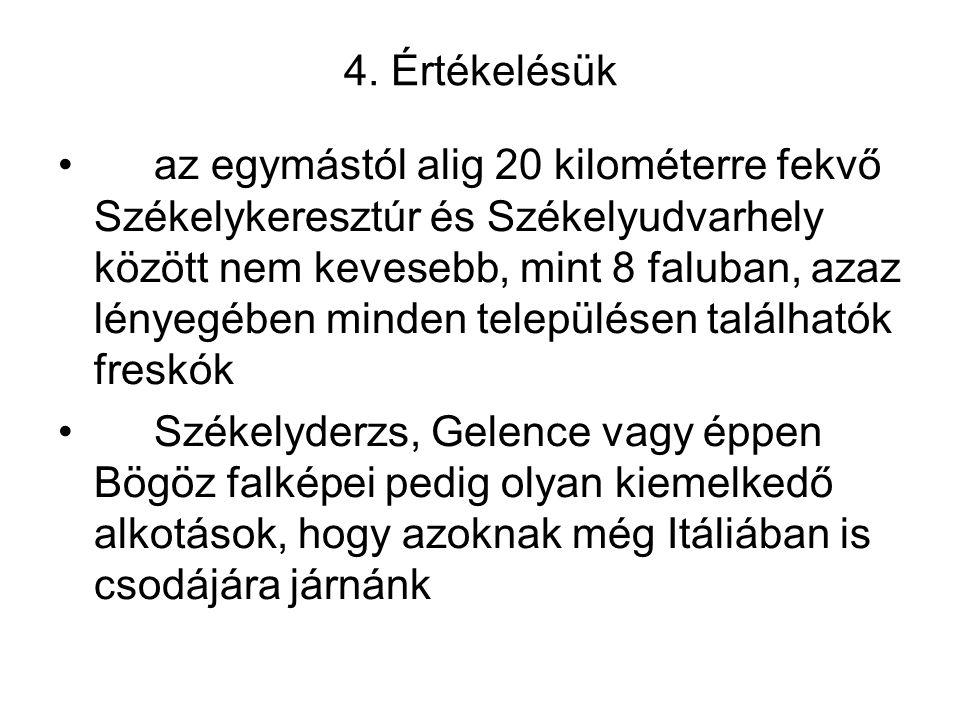 4. Értékelésük az egymástól alig 20 kilométerre fekvő Székelykeresztúr és Székelyudvarhely között nem kevesebb, mint 8 faluban, azaz lényegében minden