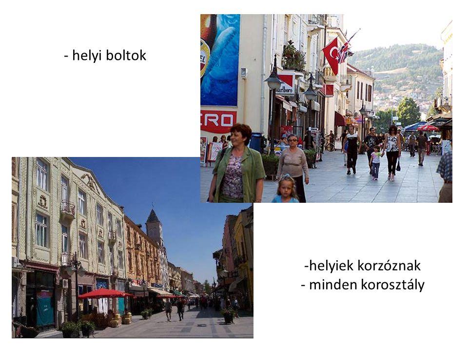 - helyi boltok -helyiek korzóznak - minden korosztály