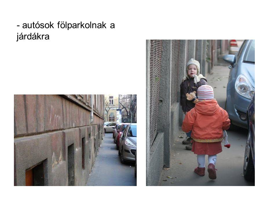 - autósok fölparkolnak a járdákra