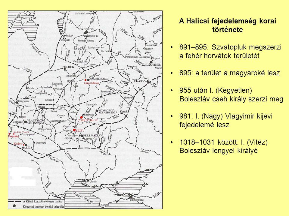 A Halicsi fejedelemség korai története 891–895: Szvatopluk megszerzi a fehér horvátok területét 895: a terület a magyaroké lesz 955 után I. (Kegyetlen