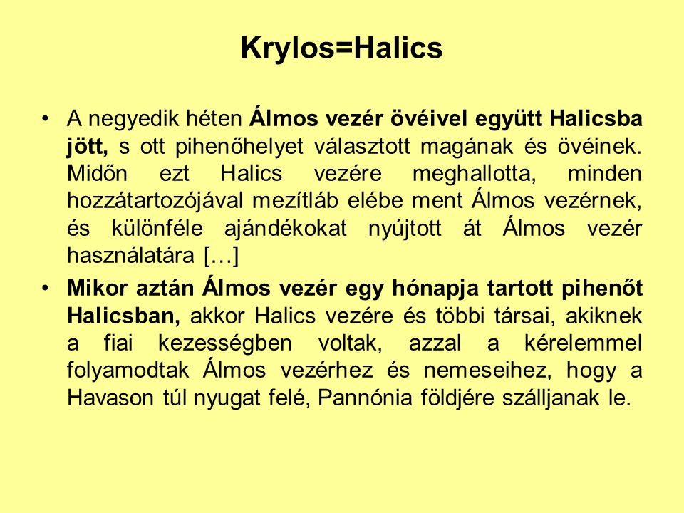 Krylos=Halics A negyedik héten Álmos vezér övéivel együtt Halicsba jött, s ott pihenőhelyet választott magának és övéinek. Midőn ezt Halics vezére meg