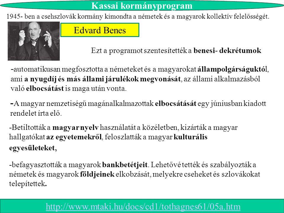 Kassai kormányprogram 1945- ben a csehszlovák kormány kimondta a németek és a magyarok kollektív felelősségét. Ezt a programot szentesítették a benesi