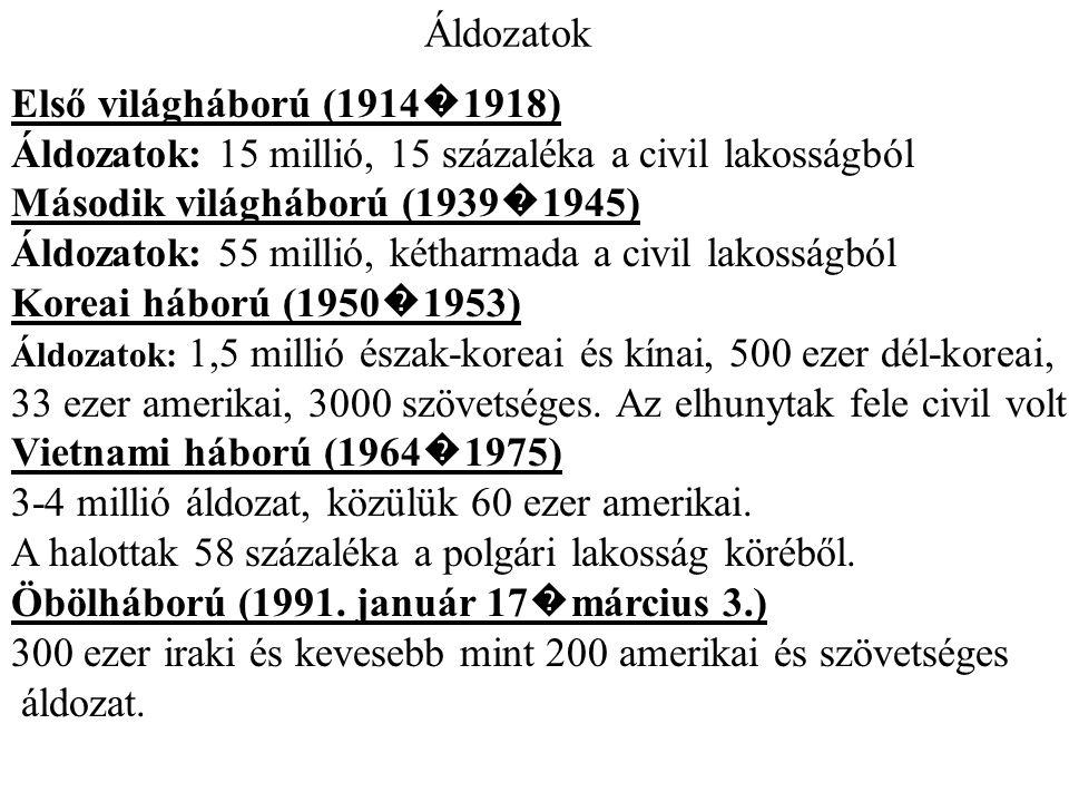 Áldozatok Első világháború (1914 � 1918) Áldozatok: 15 millió, 15 százaléka a civil lakosságból Második világháború (1939 � 1945) Áldozatok: 55 millió
