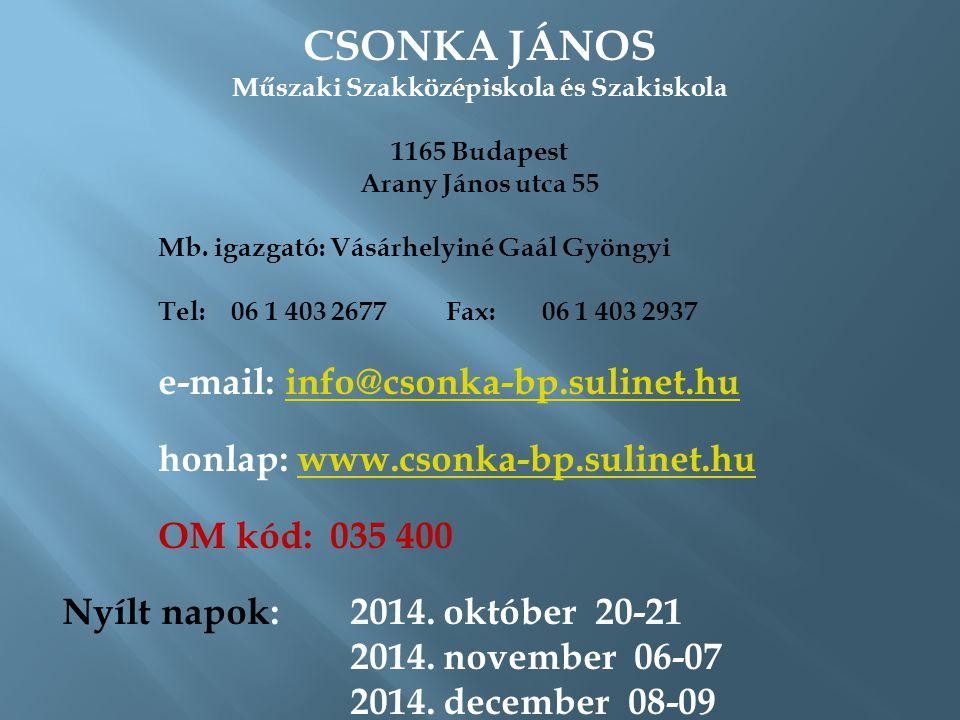 CSONKA JÁNOS Műszaki Szakközépiskola és Szakiskola 1165 Budapest Arany János utca 55 Mb. igazgató: Vásárhelyiné Gaál Gyöngyi Tel: 06 1 403 2677Fax: 06
