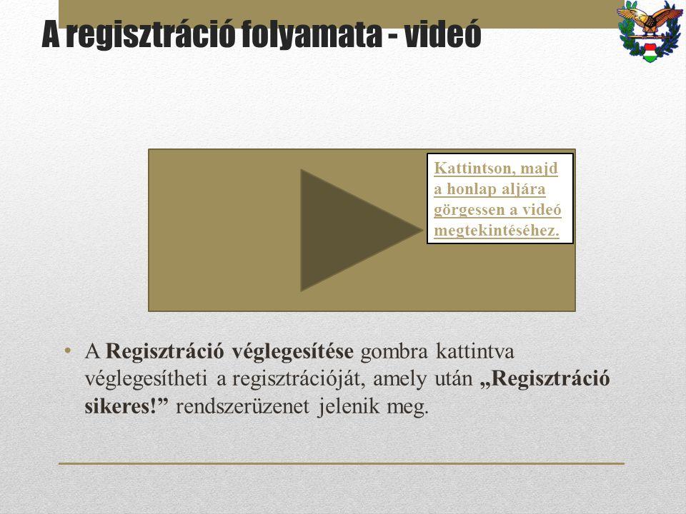 """A regisztráció folyamata - videó A Regisztráció véglegesítése gombra kattintva véglegesítheti a regisztrációját, amely után """"Regisztráció sikeres!"""" re"""