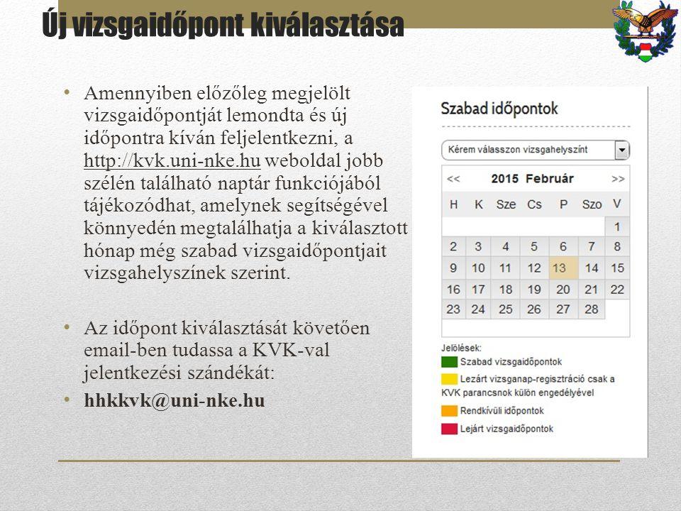 Új vizsgaidőpont kiválasztása Amennyiben előzőleg megjelölt vizsgaidőpontját lemondta és új időpontra kíván feljelentkezni, a http://kvk.uni-nke.hu we