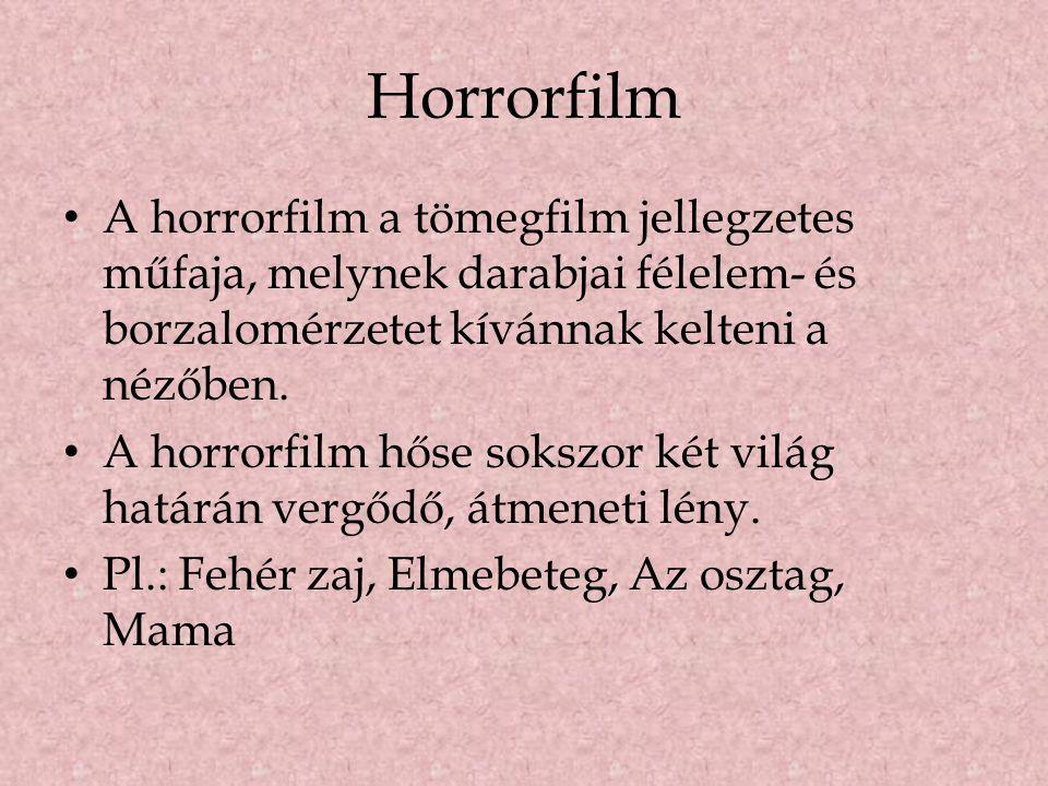 Horrorfilm A horrorfilm a tömegfilm jellegzetes műfaja, melynek darabjai félelem- és borzalomérzetet kívánnak kelteni a nézőben. A horrorfilm hőse sok