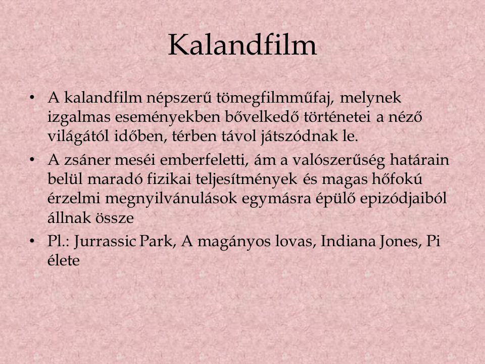 Kalandfilm A kalandfilm népszerű tömegfilmműfaj, melynek izgalmas eseményekben bővelkedő történetei a néző világától időben, térben távol játszódnak l
