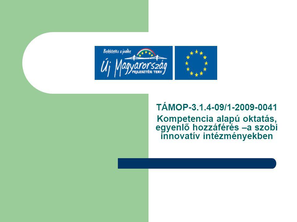 TÁMOP-3.1.4-09/1-2009-0041 Kompetencia alapú oktatás, egyenlő hozzáférés –a szobi innovatív intézményekben