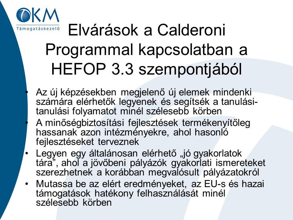 """Elvárások a Calderoni Programmal kapcsolatban a HEFOP 3.3 szempontjából Az új képzésekben megjelenő új elemek mindenki számára elérhetők legyenek és segítsék a tanulási- tanulási folyamatot minél szélesebb körben A minőségbiztosítási fejlesztések termékenyítőleg hassanak azon intézményekre, ahol hasonló fejlesztéseket terveznek Legyen egy általánosan elérhető """"jó gyakorlatok tára , ahol a jövőbeni pályázók gyakorlati ismereteket szerezhetnek a korábban megvalósult pályázatokról Mutassa be az elért eredményeket, az EU-s és hazai támogatások hatékony felhasználását minél szélesebb körben"""