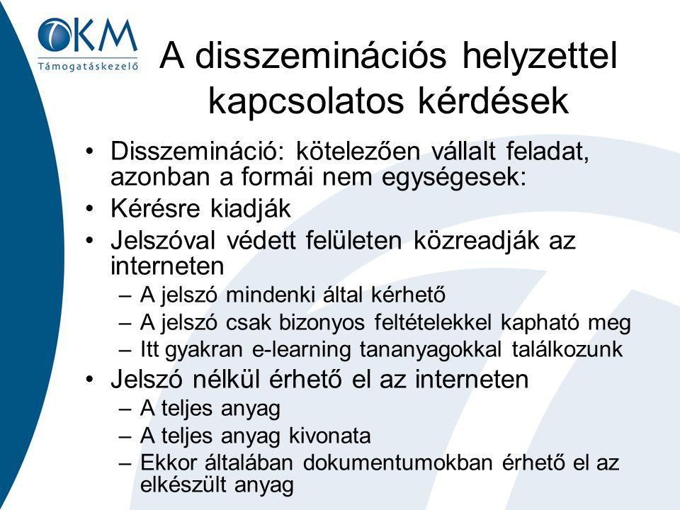 A disszeminációs helyzettel kapcsolatos kérdések Disszemináció: kötelezően vállalt feladat, azonban a formái nem egységesek: Kérésre kiadják Jelszóval