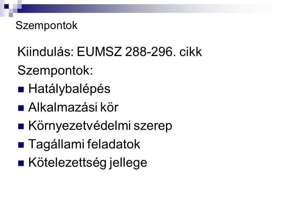 Szempontok Kiindulás: EUMSZ 288-296.