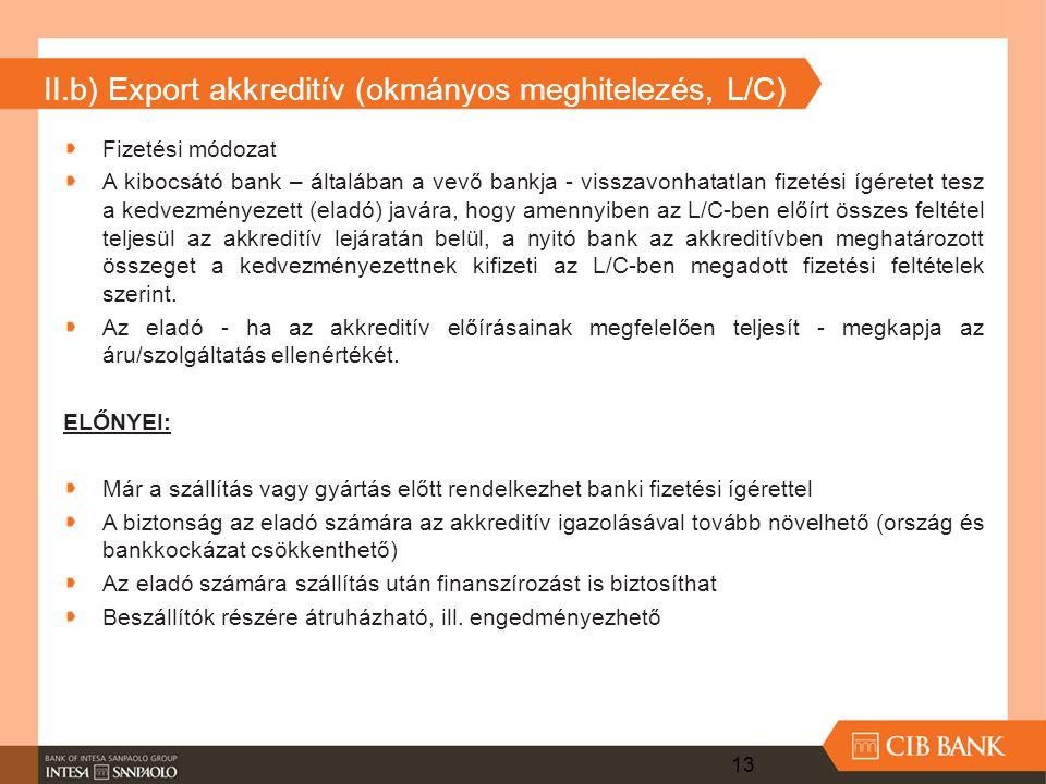 II.b) Export akkreditív (okmányos meghitelezés, L/C) 13 Fizetési módozat A kibocsátó bank – általában a vevő bankja - visszavonhatatlan fizetési ígére