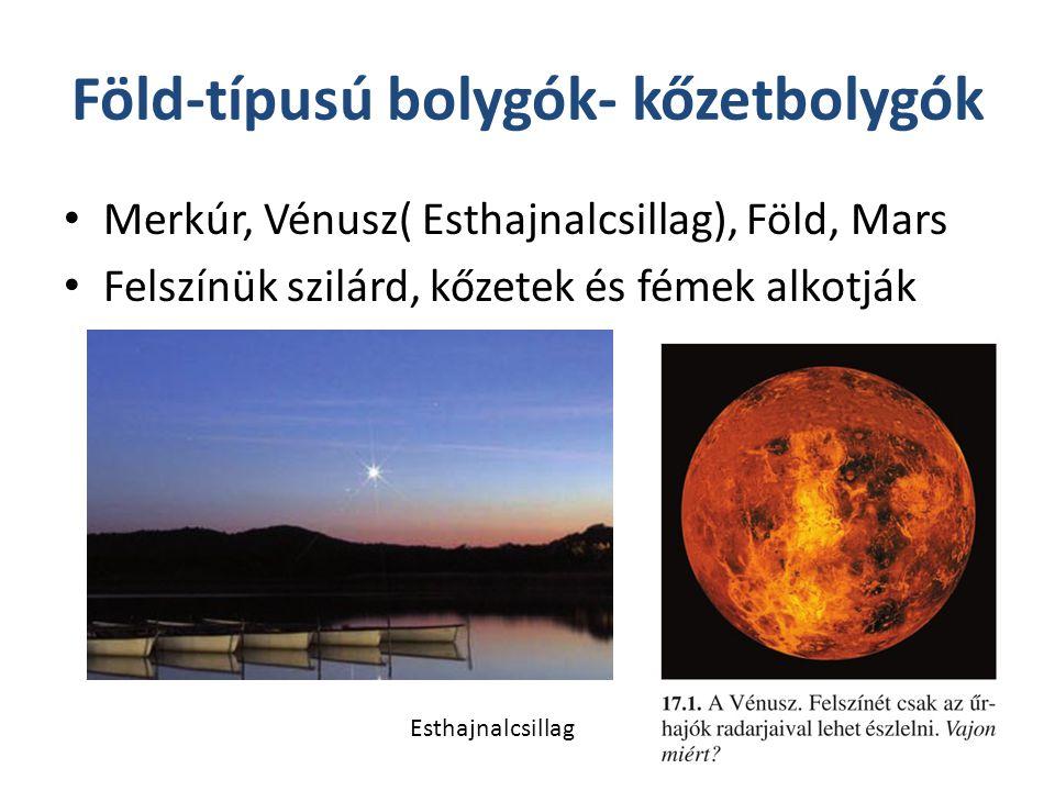 Föld-típusú bolygók- kőzetbolygók Merkúr, Vénusz( Esthajnalcsillag), Föld, Mars Felszínük szilárd, kőzetek és fémek alkotják Esthajnalcsillag