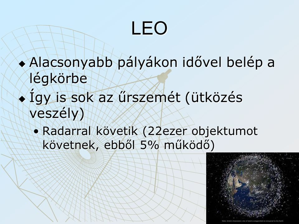 MEO  Navigáció: GPS NavStar 20.200 kmGPS NavStar 20.200 km Glonass 19.100 kmGlonass 19.100 km Galileo 23.222 kmGalileo 23.222 km kb.