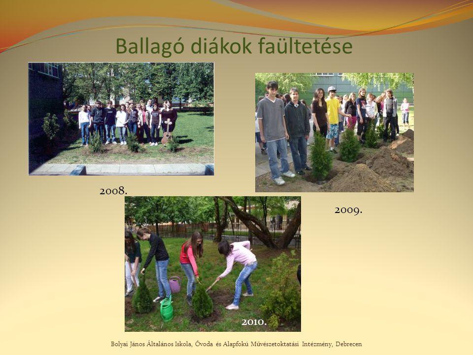 Bolyai János Általános Iskola, Óvoda és Alapfokú Művészetoktatási Intézmény, Debrecen Ballagó diákok faültetése 2008. 2009. 2010.