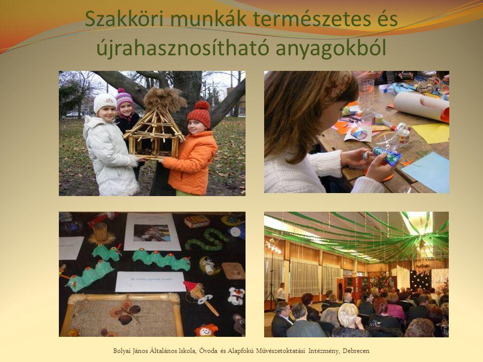 Bolyai János Általános Iskola, Óvoda és Alapfokú Művészetoktatási Intézmény, Debrecen Szakköri munkák természetes és újrahasznosítható anyagokból